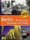 Berlin - Photos of Yesterday and Today von Clemens Beeck (2011, Kunststoffeinband)