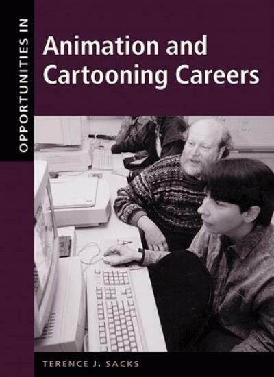 Opportunities in Animation and Cartooning Careers By Terence J. Sacks