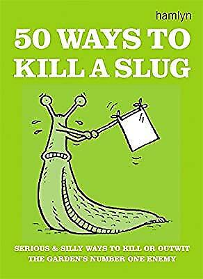 50 Ways to Kill a Slug (Gardening), Ford, Sarah, Used; Good Book