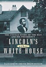 Lincoln's Other White House : The Untold Story of the Man and His Presidency:...