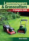 Lawnmowers and Grasscutters: A Complete Guide by Brian Radam (Paperback, 2011)
