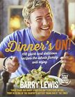 Dinner's On!: 100 quick and delicious recipes the whole family will enjoy by Barry Lewis (Hardback, 2014)
