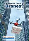 What Is The Future of Drones? 9781682820629 Hardback