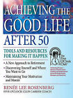 Achieving the Good Life After 50 by Renee Lee Rosenberg (Book, 2007)