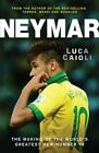 Neymar: The Making of the World's Greatest New Number 10 by Luca Caioli (Paperback, 2014)
