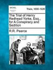 The Trial of Henry Redhead Yorke, Esq., for a Conspiracy and Sedition by R R Pearce (Paperback / softback, 2012)