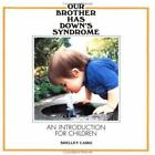 Our Brother Has down's Syndrome by Shelley Cairo, Tara Cairo and Jasmine Cairo (1988, Paperback)