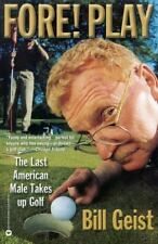 Fore! Play: The Last American Male Takes up Golf Geist, Bill Paperback