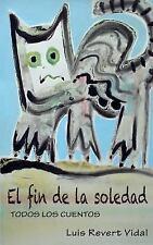 Cuentos, Relatos y Narraciones: El Fin de la Soledad : Todos Los Cuentos by...
