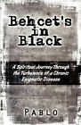 Behcet's in Black: A Spiritual Journey Through the Turbulence of a Chronic Enigmatic Disease by Pablo (Paperback / softback, 2009)