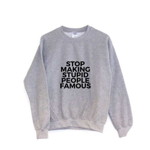 Stop Making Stupid People FamousSWEATSHIRT Text Joke Funny Quote