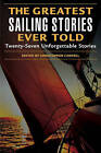 Greatest Sailing Stories Ever Told: Twenty Seven Unforgettable Stories by Rowman & Littlefield (Paperback, 2004)