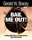 Bail Me Out: Handling Difficult Data and Tough Questions About Public Schools by Gerald W. Bracey (Paperback, 2000)