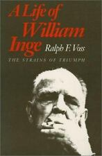 A Life of William Inge : The Strains of Triumph by Ralph F. Voss (1989,...