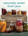 Naturally Sweet Food in Jars: 100 Preserves Made with Coconut, Maple, Honey, and More by Marisa McClellan (Hardback, 2016)