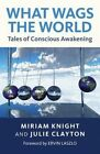 What Wags the World: Tales of Conscious Awakening by John Hunt Publishing (Paperback, 2014)