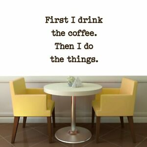 Details about First I Drink The Coffee Wall Decal - Funny Quotes, Kitchen,  Dining Room, Office
