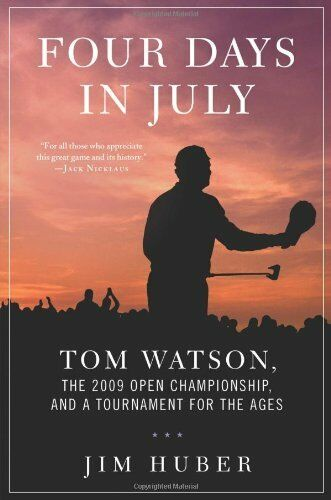 Four Days in July: Tom Watson, the 2009 Open Championship, and a Tournament for