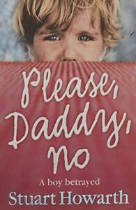 Please, Daddy, No: A Boy Betrayed by Howarth, Stuart Paperback Book The Fast