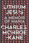 Lithium Jesus: A Memoir of Mania by Charles Monroe-Kane (Hardback, 2016)