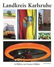 Landkreis Karlsruhe in Bildern von Gustavo Alàbiso (2013, Gebundene Ausgabe)