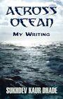 Across Ocean My Writing 9781456003685 by Sukhdev Kaur Dhade Paperback