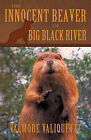 The Innocent Beaver of Big Black River by Valmore Valiquette (Paperback, 2009)