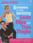 8 Minutes in the Morning for Lean Hips and Thin Thighs by Jorge Cruise (Paperback, 2005)