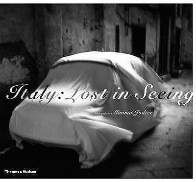 Italy: Lost in Seeing: Photographs by Mimmo Jodice, Alessandra Mauro,Francine Pr