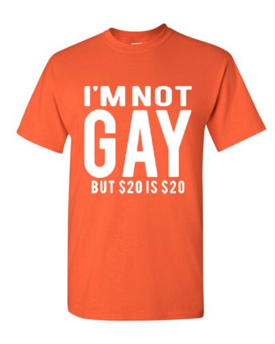I/'m Not Gay But $20 Is $20 T-Shirt Funny Tee Shirt