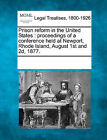 Prison Reform in the United States: Proceedings of a Conference Held at Newport, Rhode Island, August 1st and 2D, 1877. by Gale, Making of Modern Law (Paperback / softback, 2011)