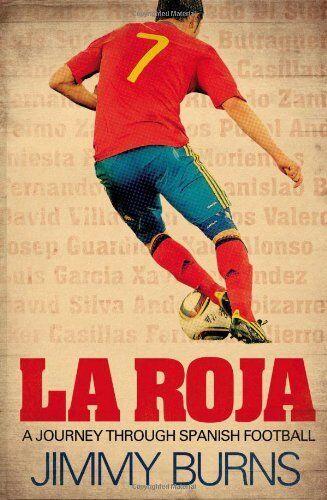 La Roja: A Journey Through Spanish Football By Jimmy Burns. 9780857206527