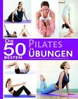 Die 50 besten Pilates Übungen (2012, Taschenbuch)