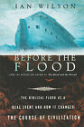Before the Flood: The Biblical Flood as a Real Event and How it Changed the Course of Civilization by Ian Wilson (Paperback, 2004)
