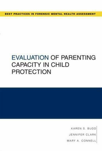 Best Practices For Forensic Mental Health Assessments Ser Evaluation Of Parenting Capacity In Child Protection By Jennifer Clark Karen S Budd And Mary A Connell 2011 Trade Paperback For Sale Online Ebay