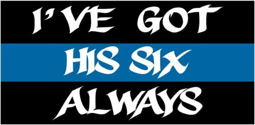 "I Always Have His 6 SIX Police Thin Line Officer Sheriff Sticker Blue 3/"" x 5/"""