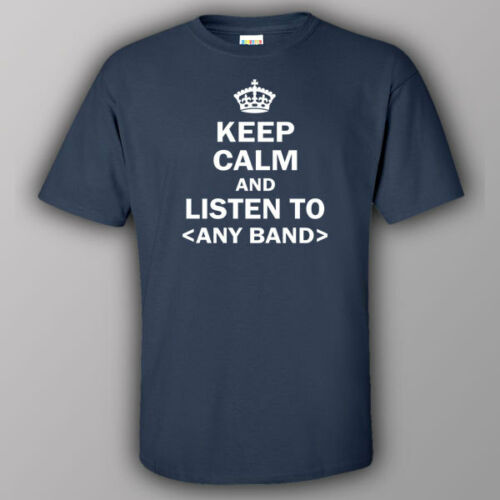 Funny T-shirt KEEP CALM AND LISTEN TO /<ANY BAND/> personalized custom concert