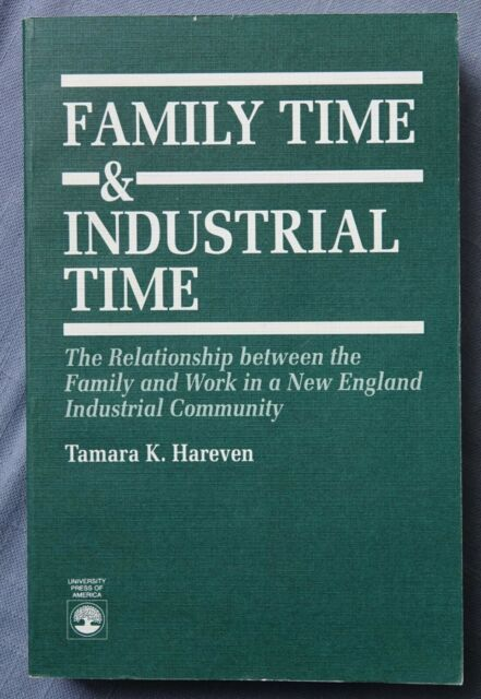 Family Time and Industrial Time, New England Industrial Community: Hareven 1993