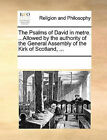 The Psalms of David in Metre. ...Allowed by the Authority of the General Assembly of the Kirk of Scotland, ... by Multiple Contributors (Paperback / softback, 2010)