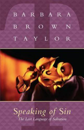 Speaking of Sin: The Lost Language of Salvation by Taylor, Barbara