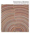 Ancestral Modern: Australian Aboriginal Art by Lisa Graziose Corrin, Wally Caruana, Stephen Gilchrist, Pamela McClusky (Hardback, 2012)