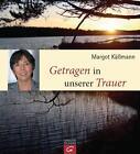 Getragen in unserer Trauer von Margot Kässmann (2012, Gebundene Ausgabe)