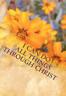 I Can Do All Things Through Christ by Lilly's Chapel (Paperback / softback, 2010)