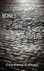 Bones and Whispers by Catherine G. Gault (Paperback, 2013)