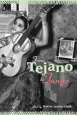 From Tejano to Tango : Latin American Popular Music by Clark, Walter Aaron