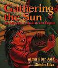 Gathering the Sun: An Alphabet in Spanish and English by Alma Flor Ada (Paperback / softback, 2001)
