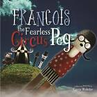 Francois the Fearless Circus Peg by Carrie Webster (Hardback, 2016)