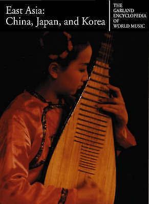 East Asia : China, Japan, and Korea (Garland Encyclopedia of World Music, Volum