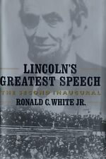Lincoln's Greatest Speech : The Second Inaugural by Ronald C., Jr. White (2002, Hardcover)