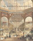 The People's Galleries: Art Museums and Exhibitions in Britain, 1800--1914 by Giles Waterfield (Hardback, 2015)